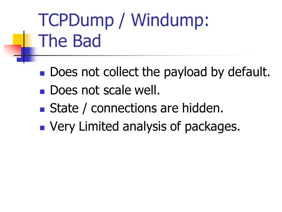 TCPDump / Windump: The Bad Does not collect the payload by default.