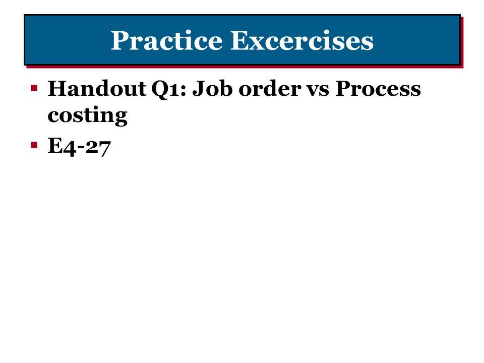 Practice Excercises  Handout Q1: Job order vs Process costing  E4-27