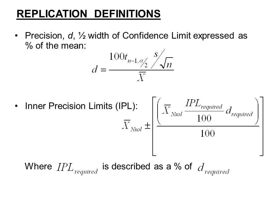 Precision, d, ½ width of Confidence Limit expressed as % of the mean: Inner Precision Limits (IPL): Where is described as a % of REPLICATION DEFINITIONS