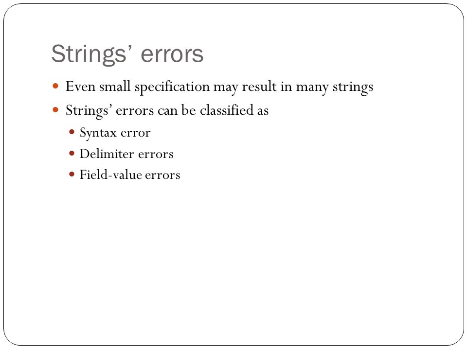 Strings' errors Even small specification may result in many strings Strings' errors can be classified as Syntax error Delimiter errors Field-value err