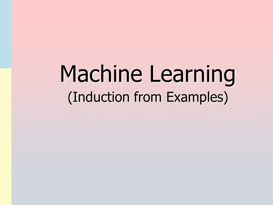 Machine Learning (Induction from Examples)