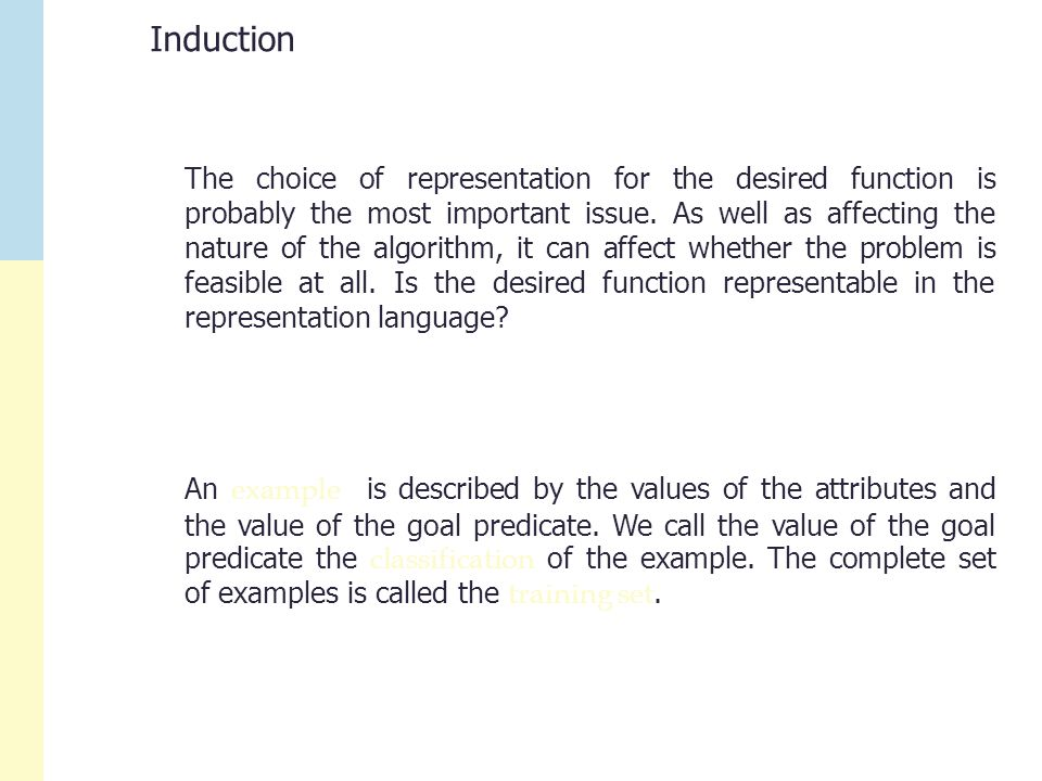The choice of representation for the desired function is probably the most important issue.