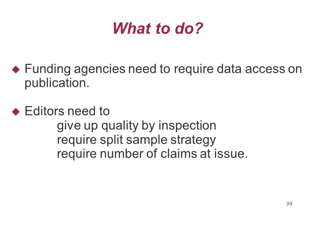 30 What to do.  Funding agencies need to require data access on publication.