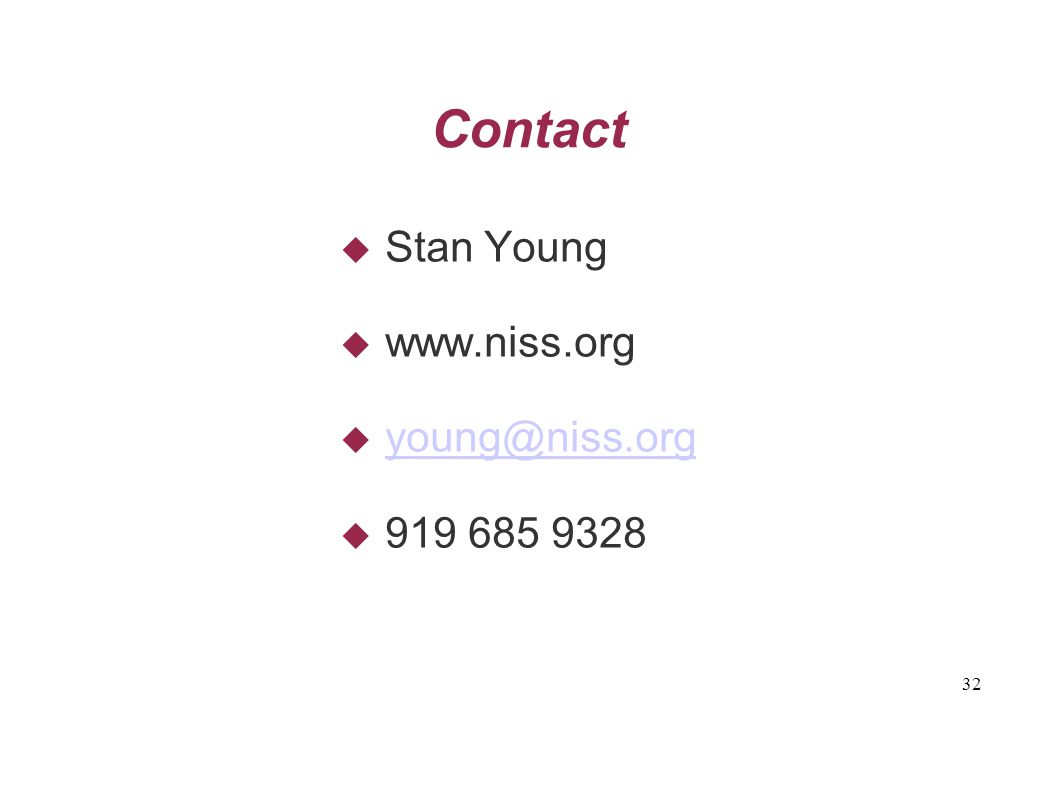 32 Contact  Stan Young  www.niss.org  young@niss.org young@niss.org  919 685 9328