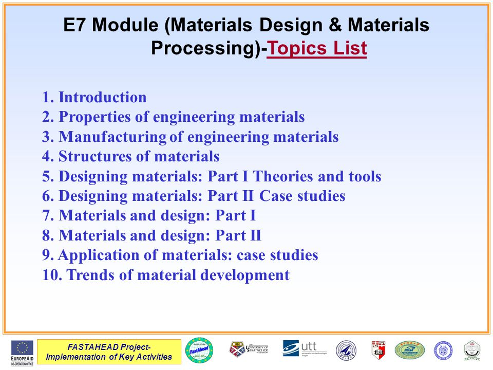 FASTAHEAD Project- Implementation of Key Activities E7 Module (Materials Design & Materials Processing)-Topics List 1. Introduction 2. Properties of e