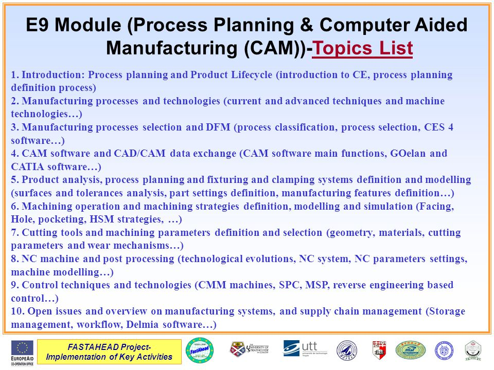 FASTAHEAD Project- Implementation of Key Activities E9 Module (Process Planning & Computer Aided Manufacturing (CAM))-Topics List 1. Introduction: Pro