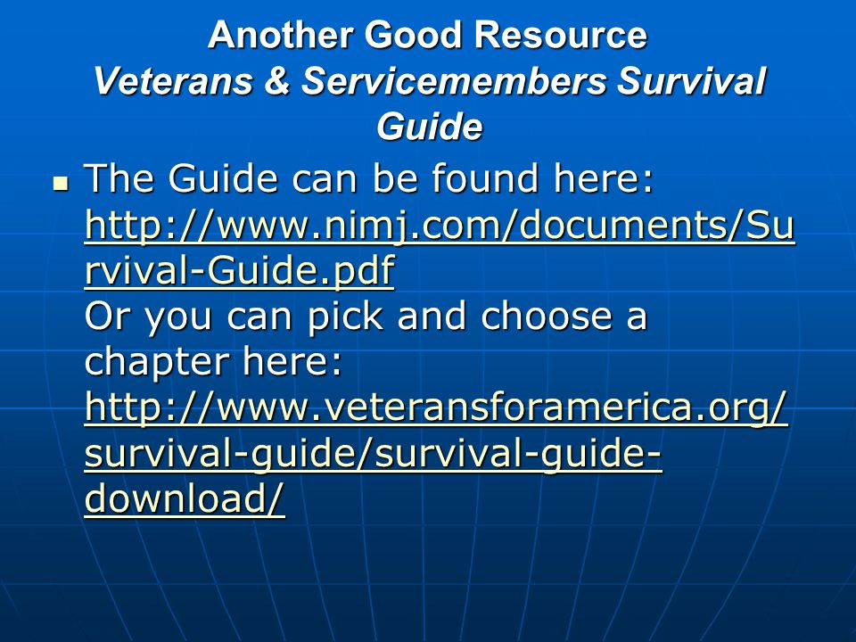Another Good Resource Veterans & Servicemembers Survival Guide The Guide can be found here: http://www.nimj.com/documents/Su rvival-Guide.pdf Or you c