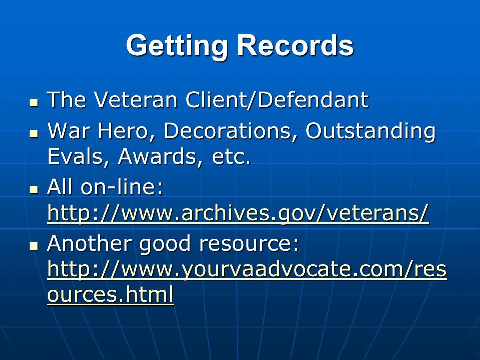 Getting Records The Veteran Client/Defendant The Veteran Client/Defendant War Hero, Decorations, Outstanding Evals, Awards, etc. War Hero, Decorations
