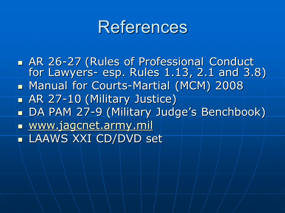 References AR 26-27 (Rules of Professional Conduct for Lawyers- esp. Rules 1.13, 2.1 and 3.8) AR 26-27 (Rules of Professional Conduct for Lawyers- esp