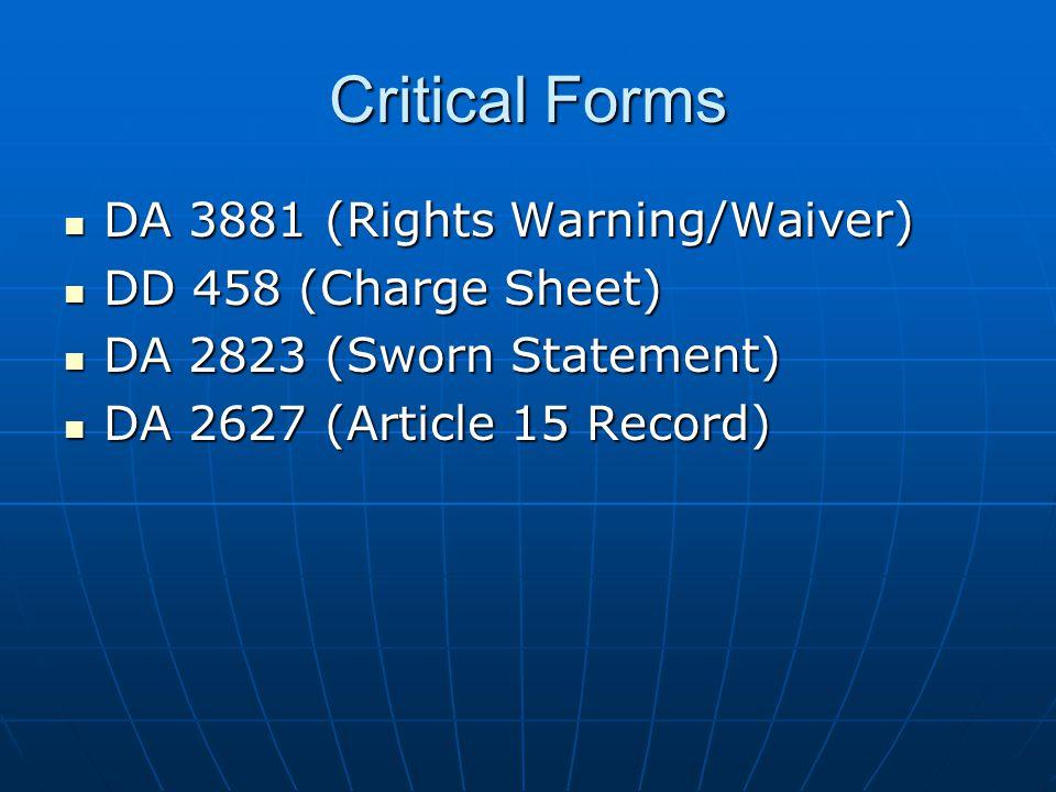 Critical Forms DA 3881 (Rights Warning/Waiver) DA 3881 (Rights Warning/Waiver) DD 458 (Charge Sheet) DD 458 (Charge Sheet) DA 2823 (Sworn Statement) D