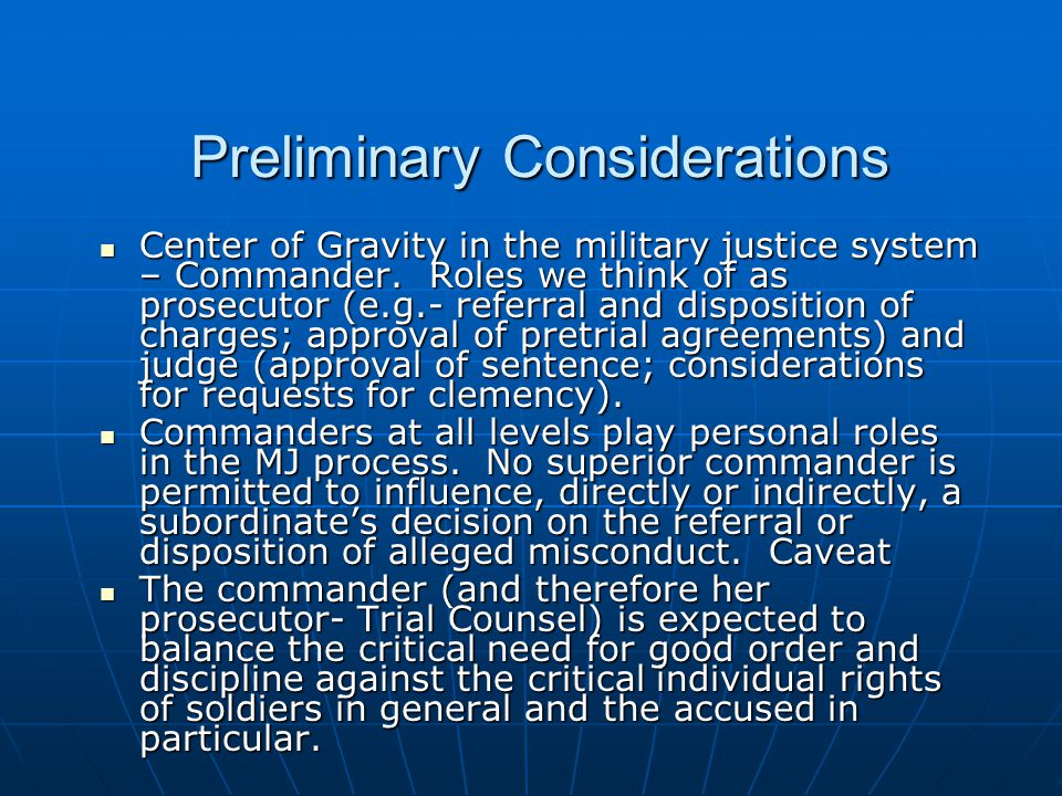 Preliminary Considerations Center of Gravity in the military justice system – Commander. Roles we think of as prosecutor (e.g.- referral and dispositi