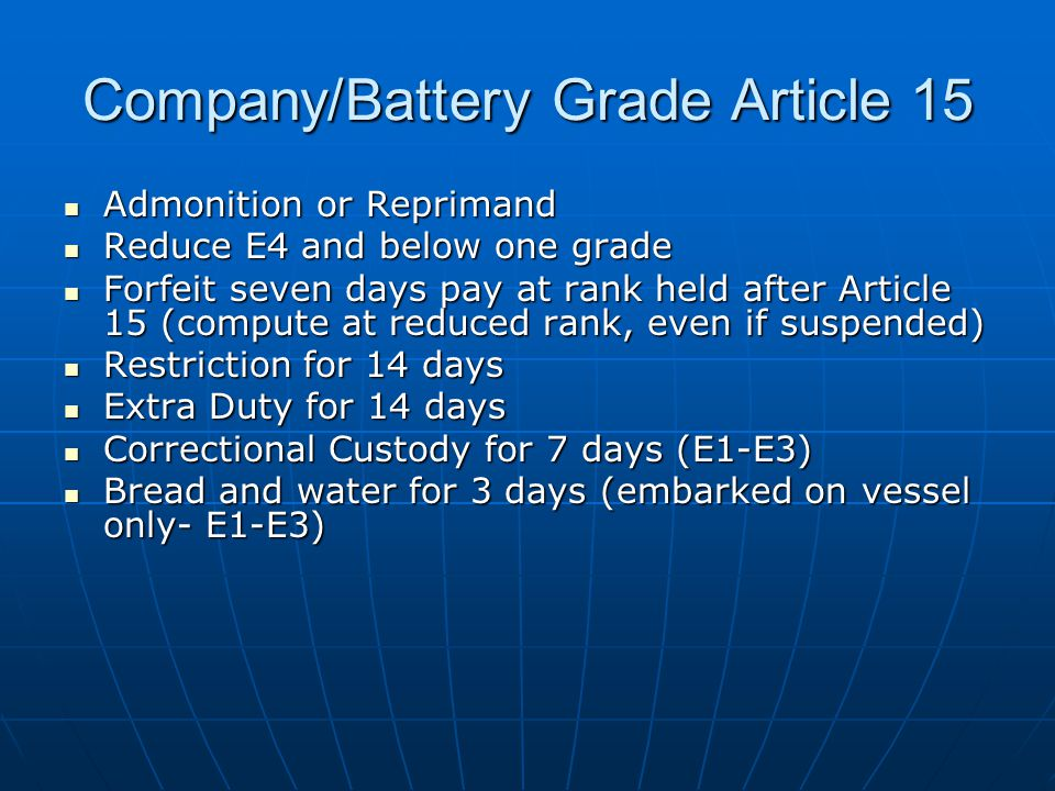Company/Battery Grade Article 15 Admonition or Reprimand Admonition or Reprimand Reduce E4 and below one grade Reduce E4 and below one grade Forfeit s