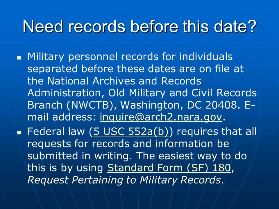 Need records before this date? Military personnel records for individuals separated before these dates are on file at the National Archives and Record