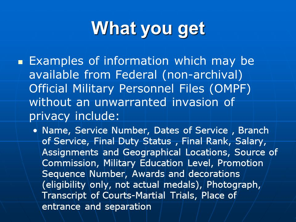 What you get Examples of information which may be available from Federal (non-archival) Official Military Personnel Files (OMPF) without an unwarrante