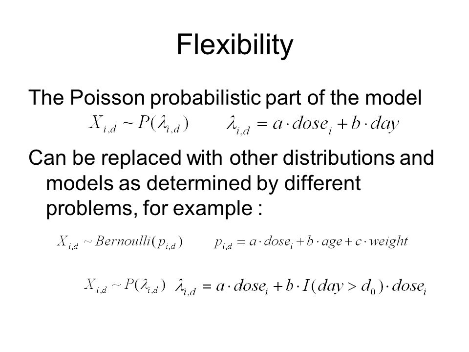 Flexibility The Poisson probabilistic part of the model Can be replaced with other distributions and models as determined by different problems, for example :