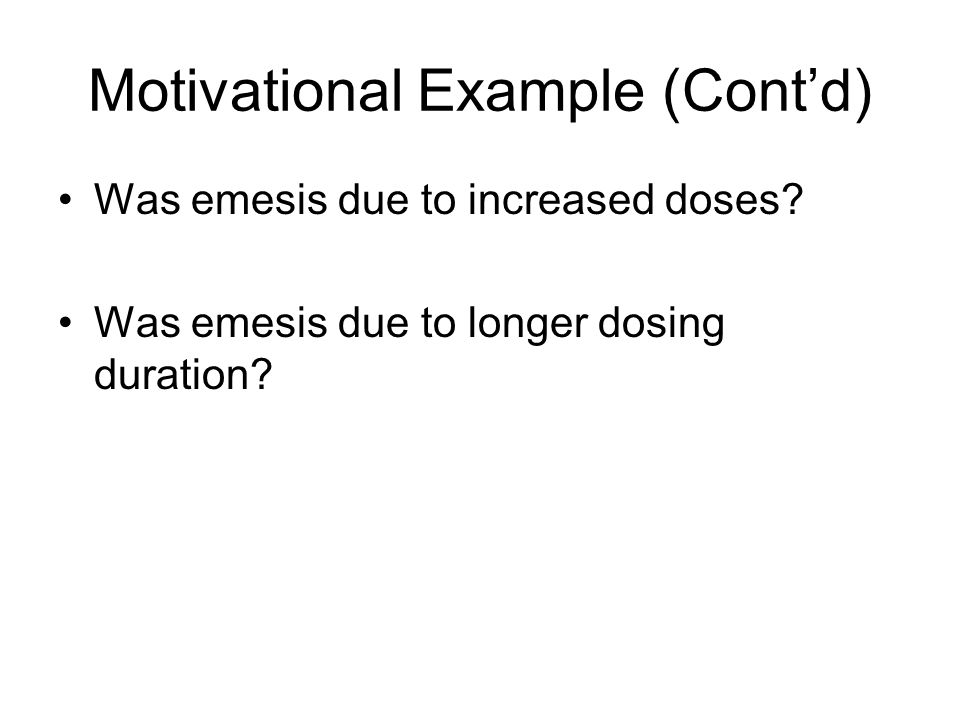 Was emesis due to increased doses. Was emesis due to longer dosing duration.