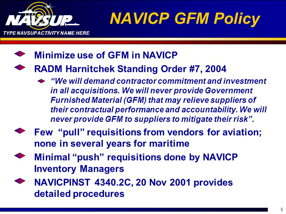 TYPE NAVSUP ACTIVITY NAME HERE Push GFM Requisition Process 9 Inventory Manager determines requirement IM enters approved requisition into Navy ERP IM obtains approval from NAVICP level of authority