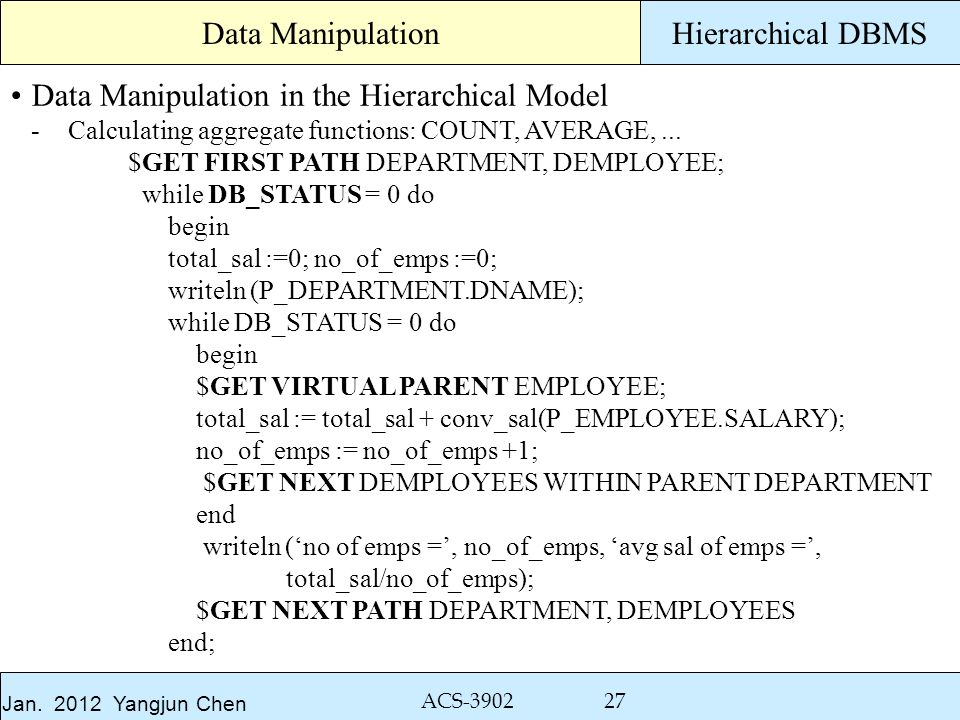 Jan. 2012 Yangjun Chen ACS-3902 27 Hierarchical DBMS Data Manipulation in the Hierarchical Model -Calculating aggregate functions: COUNT, AVERAGE,...