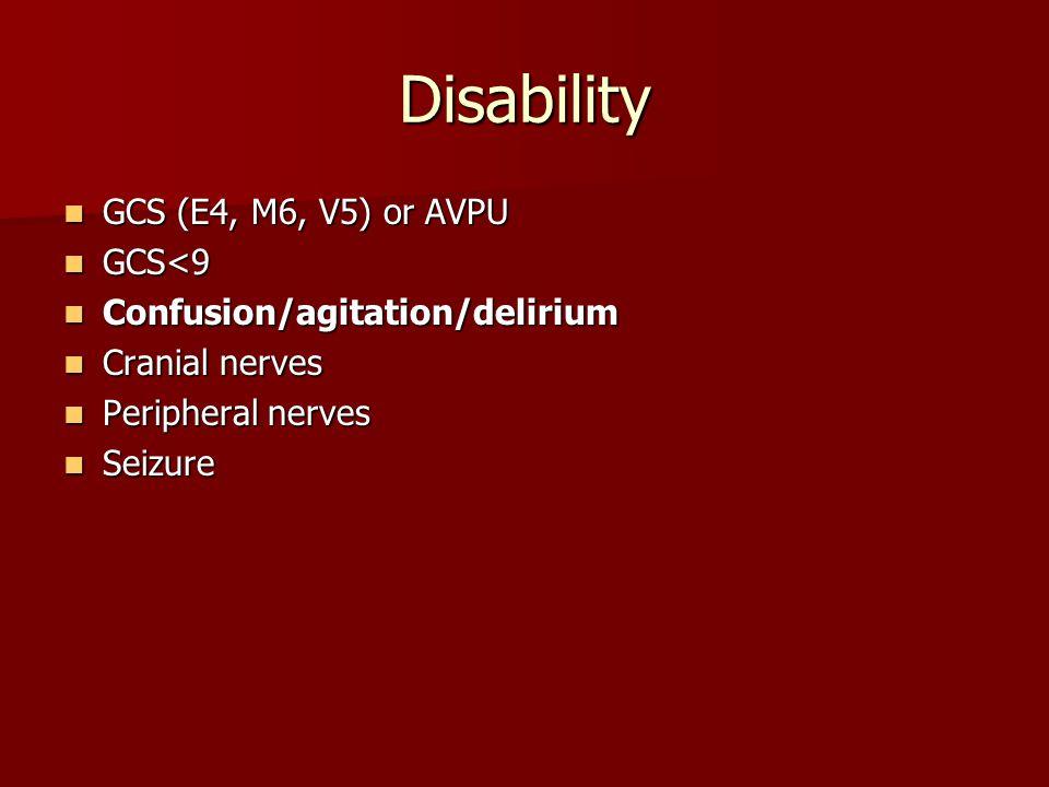 Disability GCS (E4, M6, V5) or AVPU GCS (E4, M6, V5) or AVPU GCS<9 GCS<9 Confusion/agitation/delirium Confusion/agitation/delirium Cranial nerves Cranial nerves Peripheral nerves Peripheral nerves Seizure Seizure