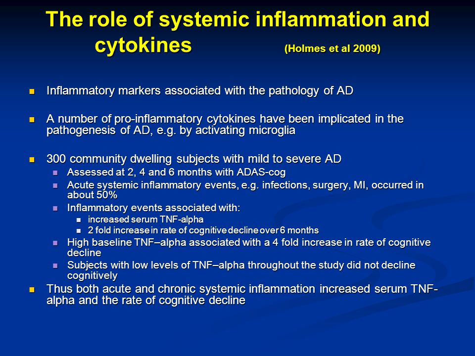 The role of systemic inflammation and cytokines (Holmes et al 2009) Inflammatory markers associated with the pathology of AD Inflammatory markers asso