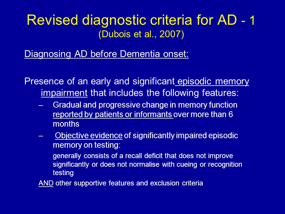 Revised diagnostic criteria for AD - 1 (Dubois et al., 2007) Diagnosing AD before Dementia onset: Presence of an early and significant episodic memory