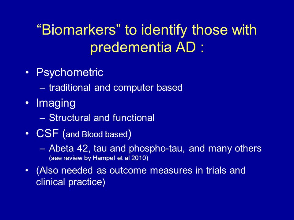 """""""Biomarkers"""" to identify those with predementia AD : Psychometric –traditional and computer based Imaging –Structural and functional CSF ( and Blood b"""