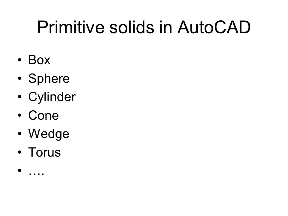 Primitive solids in AutoCAD Box Sphere Cylinder Cone Wedge Torus ….