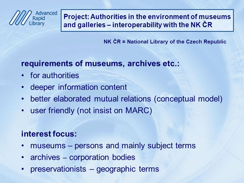 Project: Authorities in the environment of museums and galleries – interoperability with the NK ČR NK ČR = National Library of the Czech Republic requ