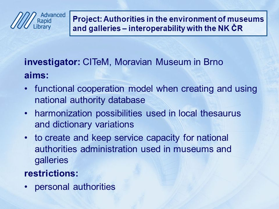 investigator: CITeM, Moravian Museum in Brno aims: functional cooperation model when creating and using national authority database harmonization poss