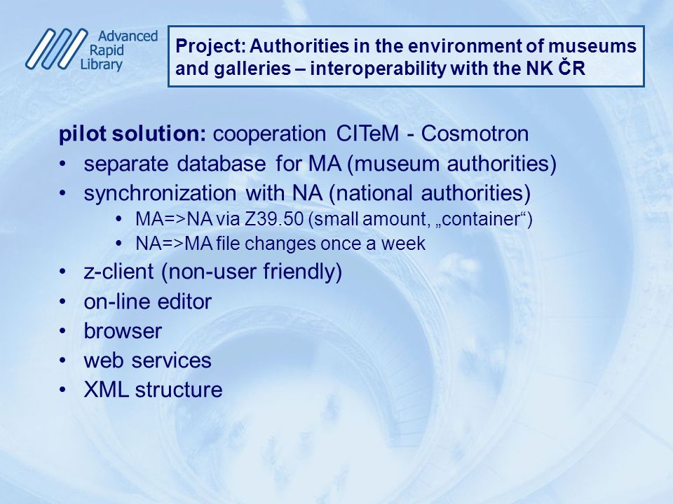 pilot solution: cooperation CITeM - Cosmotron separate database for MA (museum authorities) synchronization with NA (national authorities)  MA=>NA vi