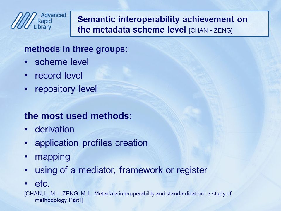 Semantic interoperability achievement on the metadata scheme level [CHAN - ZENG] methods in three groups: scheme level record level repository level t