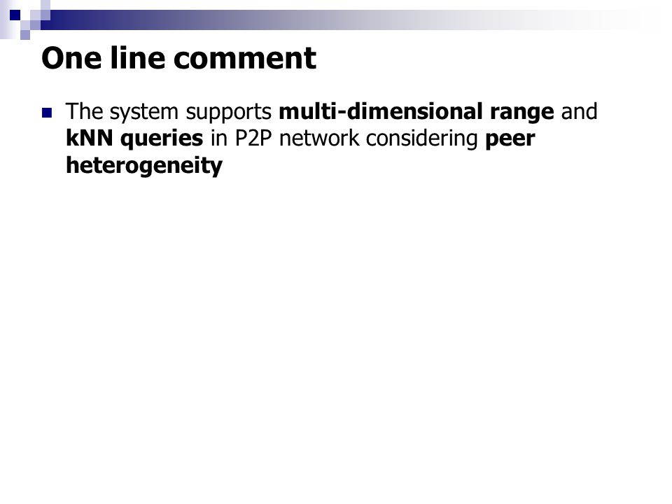 One line comment The system supports multi-dimensional range and kNN queries in P2P network considering peer heterogeneity