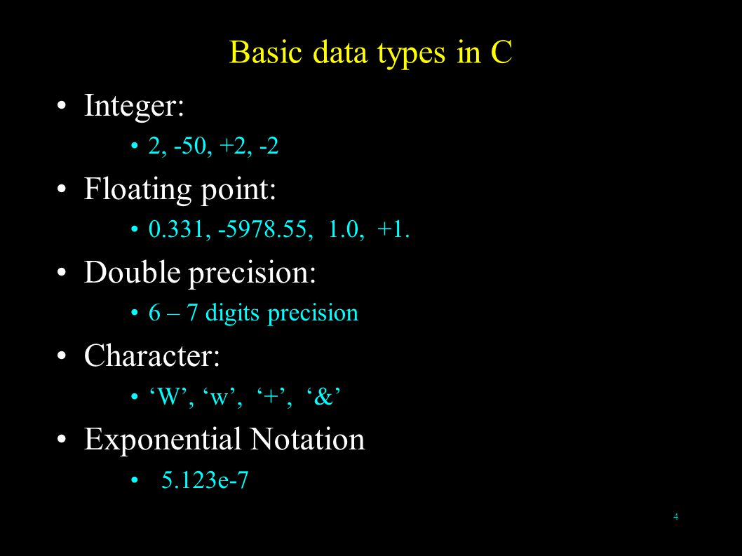 4 Basic data types in C Integer: 2, -50, +2, -2 Floating point: 0.331, -5978.55, 1.0, +1.