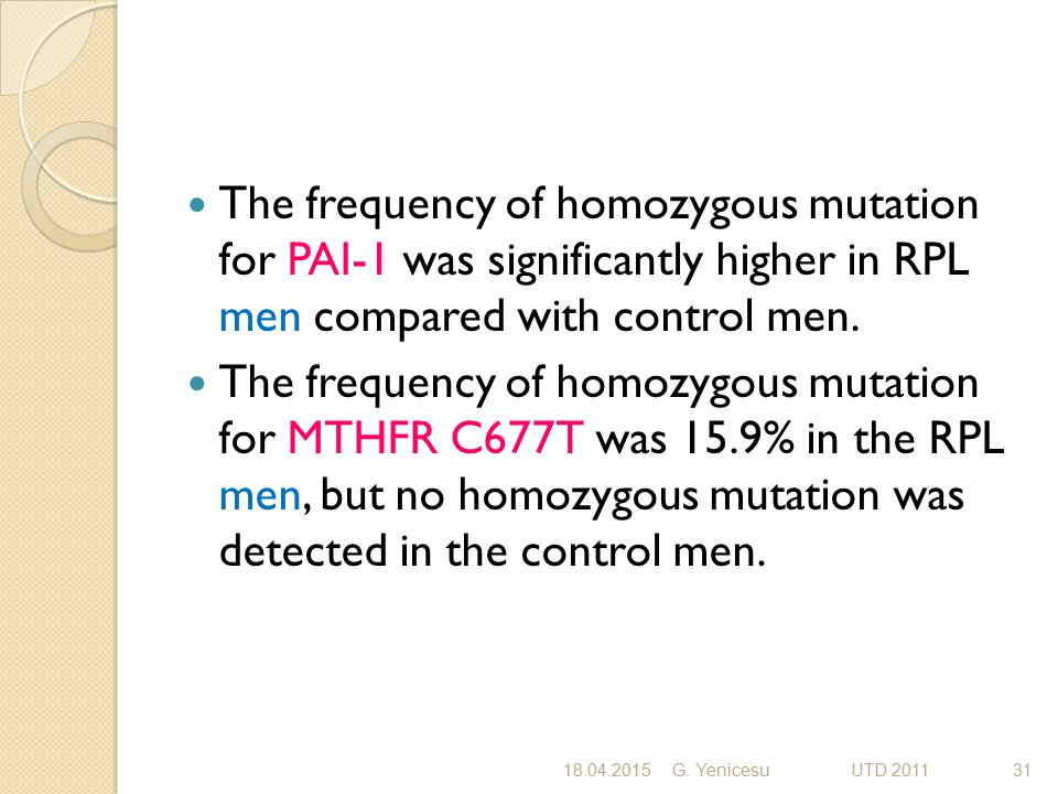 The frequency of homozygous mutation for PAI-1 was significantly higher in RPL men compared with control men. The frequency of homozygous mutation for