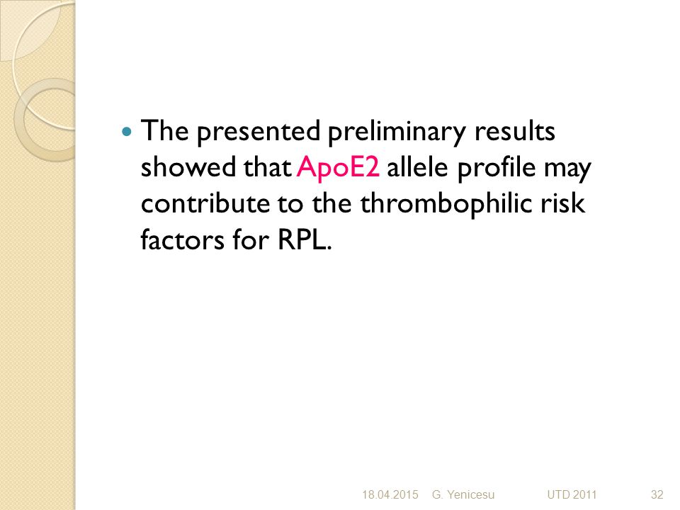 The presented preliminary results showed that ApoE2 allele profile may contribute to the thrombophilic risk factors for RPL.