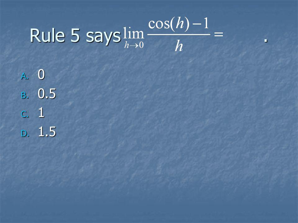 Rule 5 says. A. 0 B. 0.5 C. 1 D. 1.5