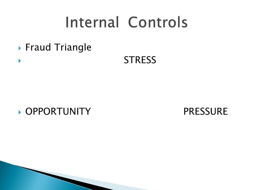  Fraud Triangle  STRESS  OPPORTUNITY PRESSURE