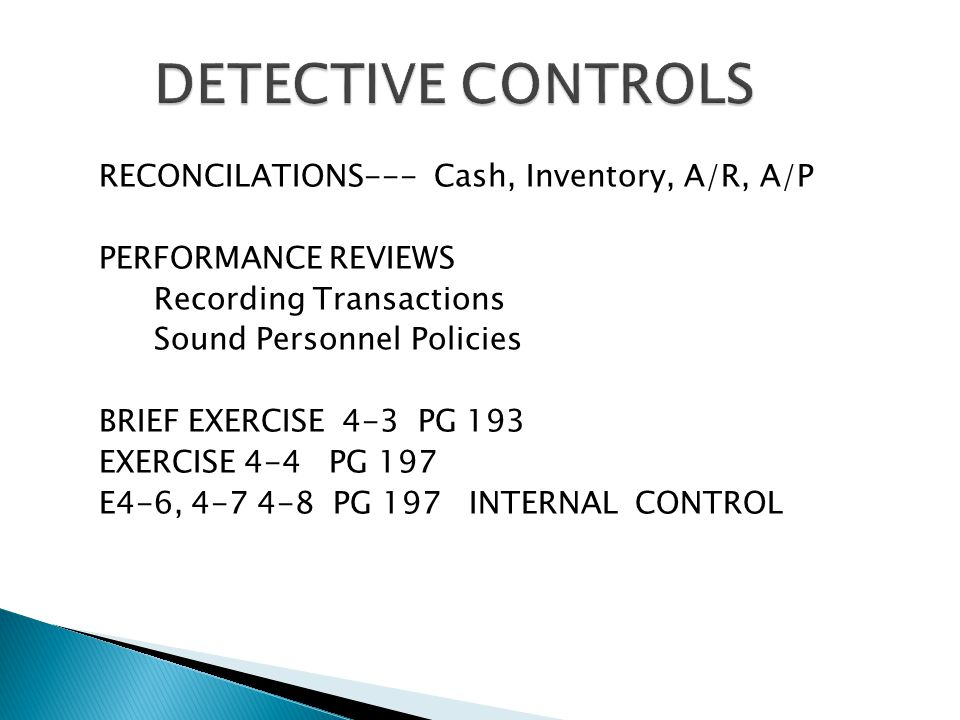 RECONCILATIONS--- Cash, Inventory, A/R, A/P PERFORMANCE REVIEWS Recording Transactions Sound Personnel Policies BRIEF EXERCISE 4-3 PG 193 EXERCISE 4-4 PG 197 E4-6, 4-7 4-8 PG 197 INTERNAL CONTROL