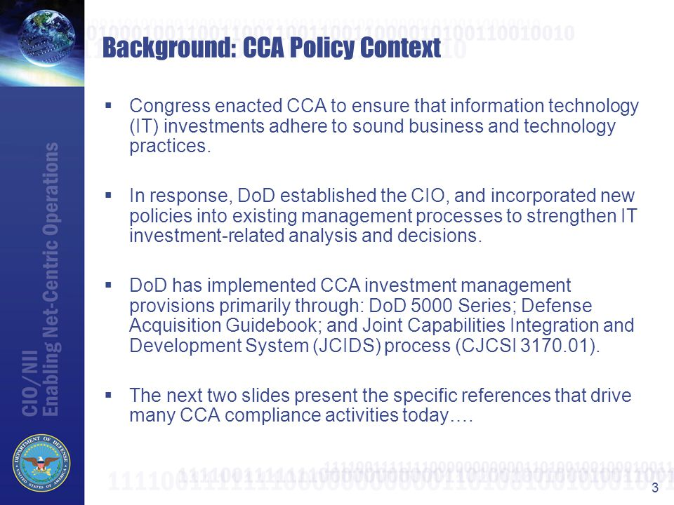 4 Background: DoDI 5000.2 Requirements  CCA compliance requirements are most explicitly described in DoDI 5000.2 Section 3.6.4 and Enclosures 3 and 4.