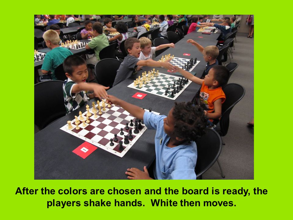 After the colors are chosen and the board is ready, the players shake hands. White then moves.