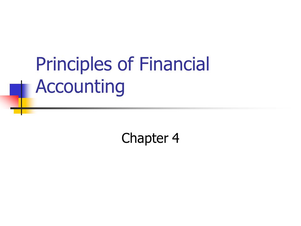 Principles of Financial Accounting Chapter 4