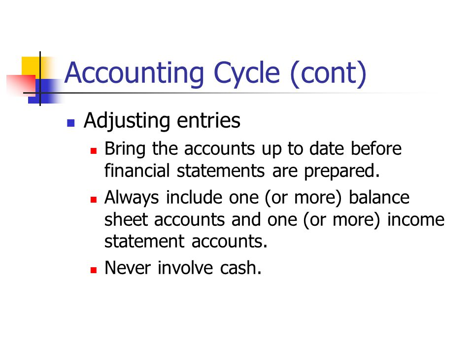 Accounting Cycle (cont) Adjusting entries Bring the accounts up to date before financial statements are prepared.