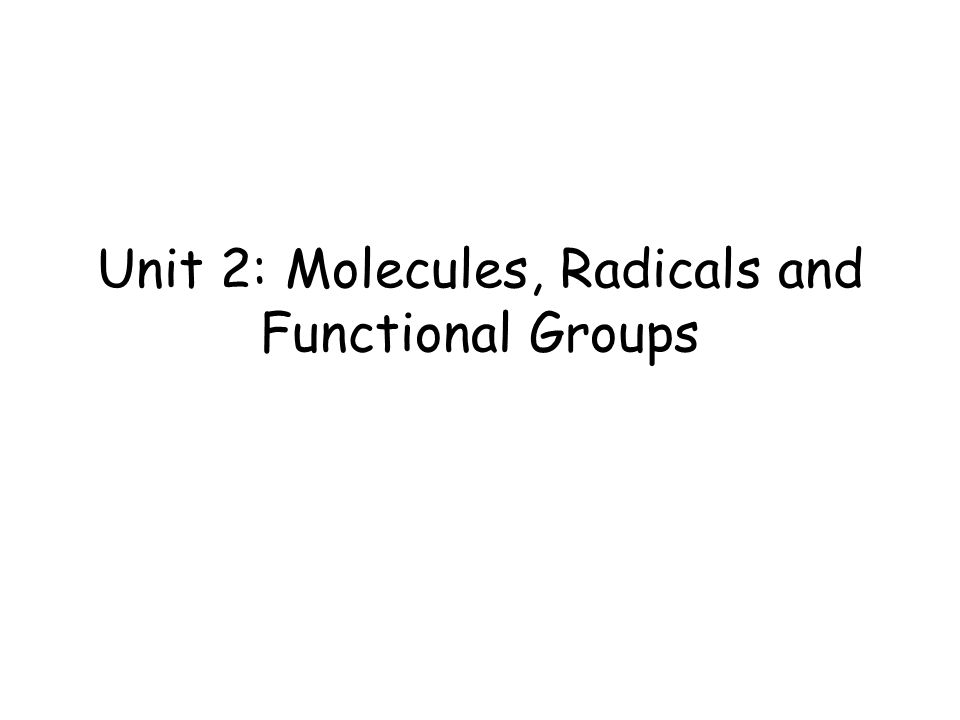 Unit 2: Molecules, Radicals and Functional Groups