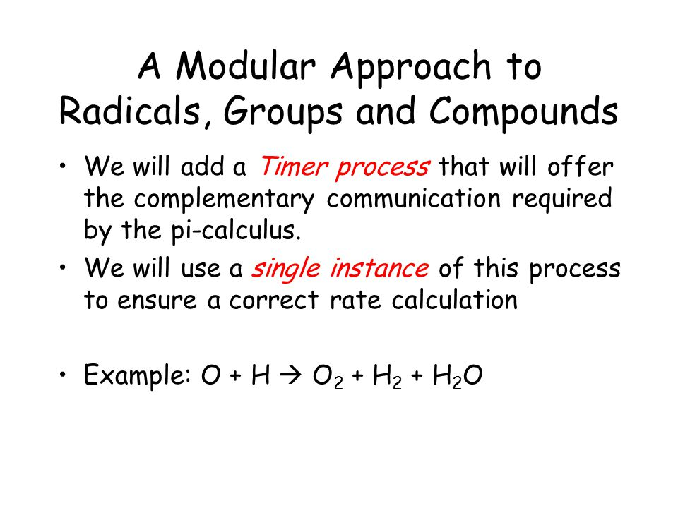 A Modular Approach to Radicals, Groups and Compounds We will add a Timer process that will offer the complementary communication required by the pi-calculus.