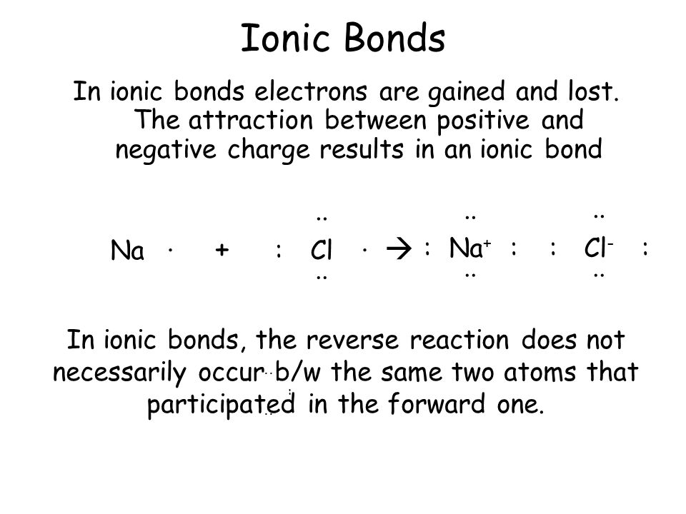 Ionic Bonds In ionic bonds electrons are gained and lost.