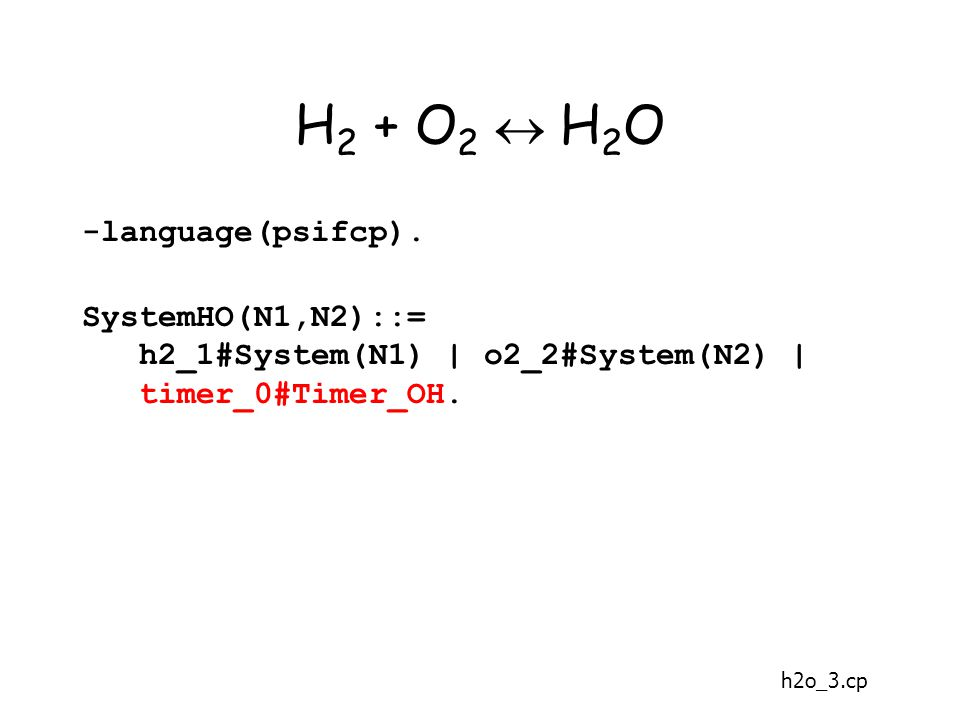 H 2 + O 2  H 2 O -language(psifcp).