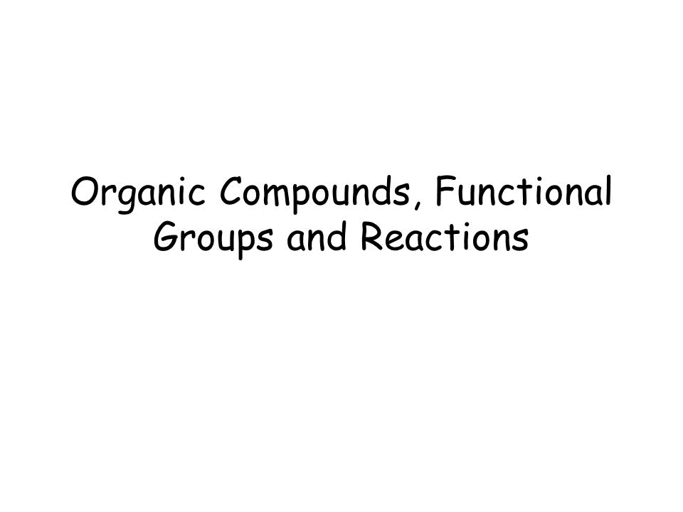 Organic Compounds, Functional Groups and Reactions