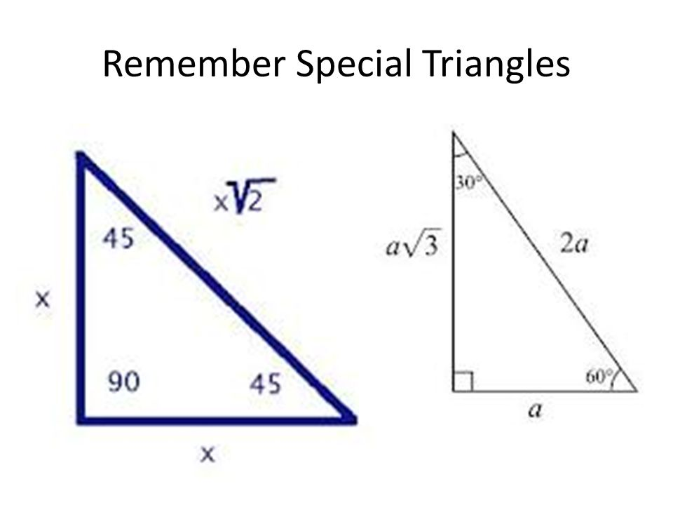 Remember Special Triangles