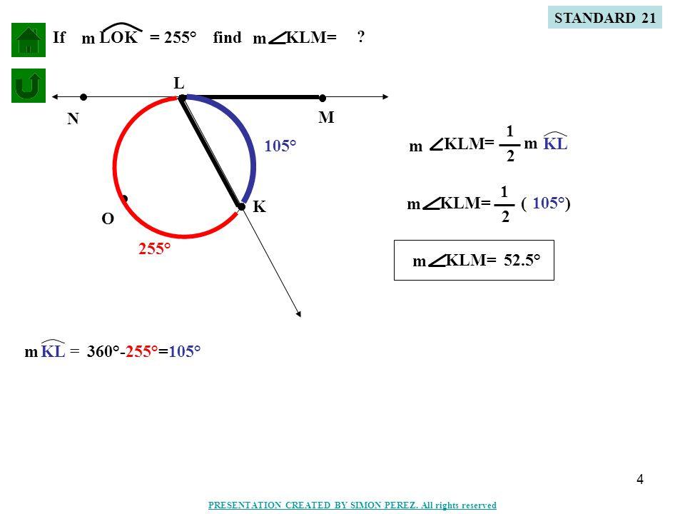 4 K M L N O If LOK m = 255°findKLM= m .