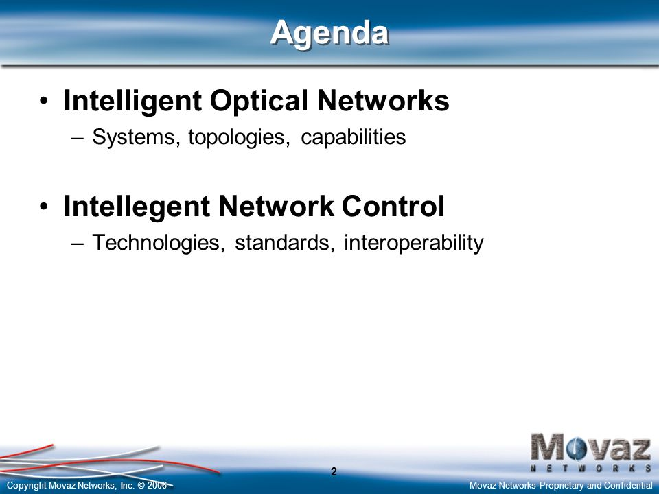 Copyright Movaz Networks, Inc. © 2006Movaz Networks Proprietary and Confidential 2 Agenda Intelligent Optical Networks –Systems, topologies, capabilit